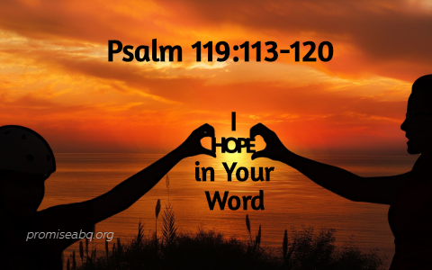 Psalm 119:113-120 I Hope in Your Word – Promise Community Church